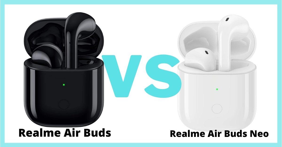 Realme Air Buds Vs Realme Air Buds Neo Comparison