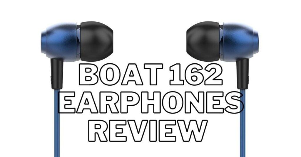 Boat 162 Earphones Review